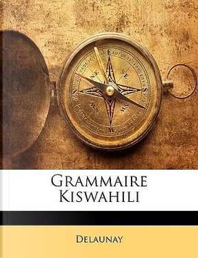 Grammaire Kiswahili by Delaunay