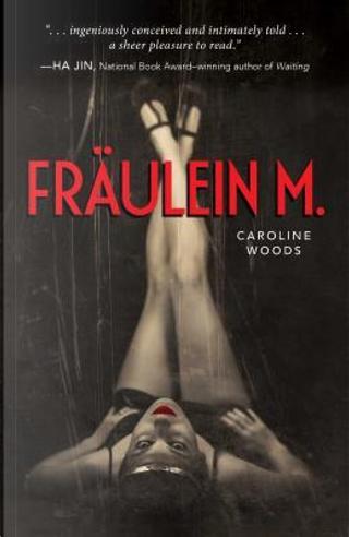 Fraulein M. by Caroline Woods