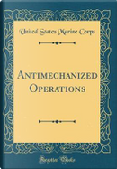 Antimechanized Operations (Classic Reprint) by United States Marine Corps