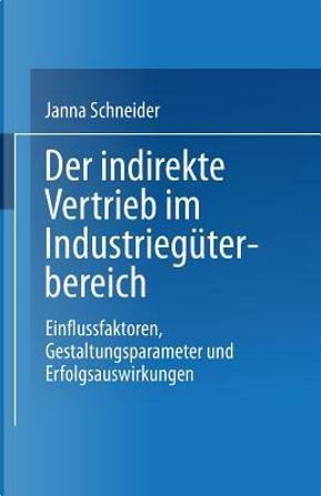 Der Indirekte Vertrieb Im Industriegüterbereich by Janna Schneider