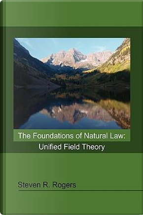 The Foundations of Natural Law by Steven R. Rogers