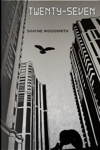 Twenty-seven by Shayne Woodsmith