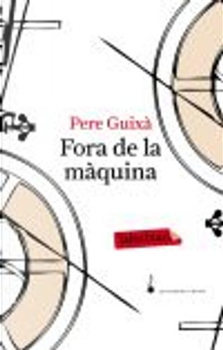 Fora de la màquina by Pere Guixà