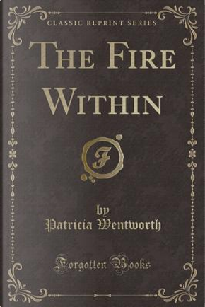 The Fire Within (Classic Reprint) by Patricia WENTWORTH