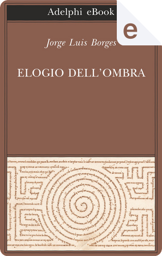 Elogio dell'ombra by Jorge Luis Borges