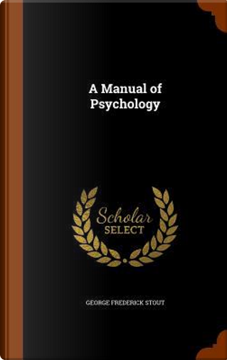 A Manual of Psychology by George Frederick Stout