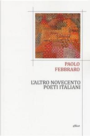 L'altro Novecento. Poeti italiani by Paolo Febbraro