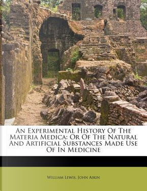 An Experimental History of the Materia Medica by William Lewis