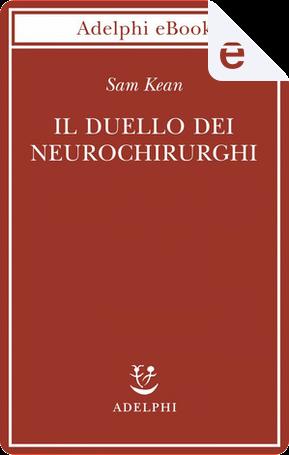 Il duello dei neurochirurghi by Sam Kean