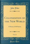 Colonization of the New World, Vol. 21 by John Fiske