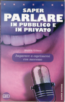 Saper parlare in pubblico e in privato by Martin Gibass