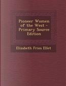 Pioneer Women of the West - Primary Source Edition by Elizabeth Fries Ellet