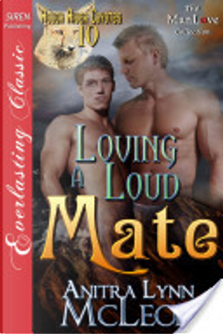 Loving a Loud Mate [Rough River Coyotes 10] (Siren Publishing Everlasting Classic ManLove) by Anitra Lynn McLeod