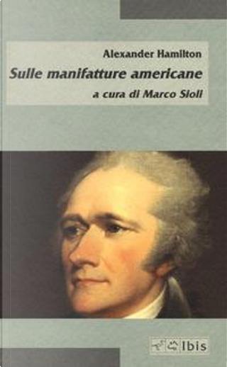 Sulle manifatture americane by Alexander Hamilton
