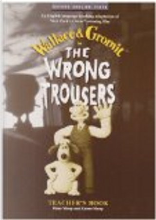 The Wrong Trousers™ by Bob Baker, Nick Park