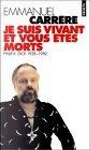 Je Suis Vivant et Vous Etes Morts by Emmanuel Carrere