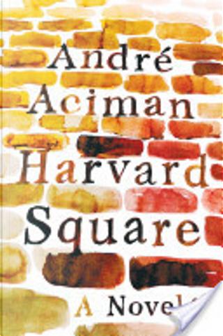 Harvard Square: A Novel by André Aciman