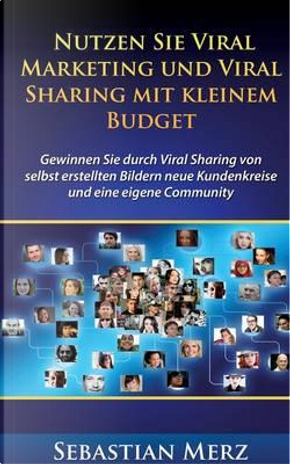 Nutzen Sie Viral Marketing und Viral Sharing mit kleinem Budget by Sebastian Merz