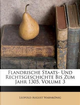 Flandrische Staats- Und Rechtsgeschichte Bis Zum Jahr 1305, Volume 3 by Leopold August Warnkönig
