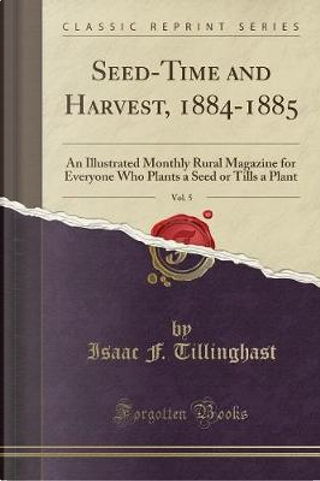 Seed-Time and Harvest, 1884-1885, Vol. 5 by Isaac F. Tillinghast