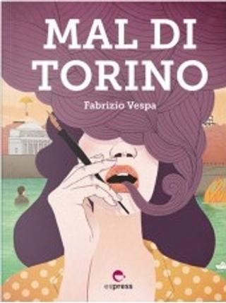 Mal di Torino by Fabrizio Vespa