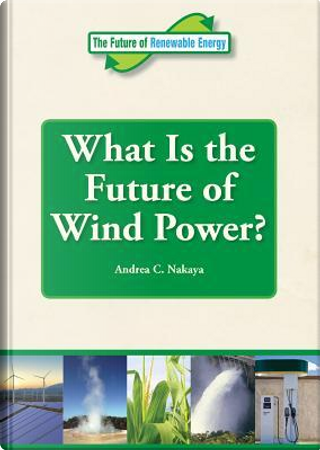 What Is the Future of Wind Power? by Andrea C. Nakaya