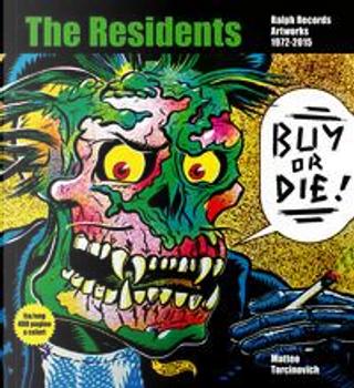 Buy or Die! The residents. Ralph Records. Artworks. 1972-2015. Ediz. italiana e inglese by Matteo Torcinovich