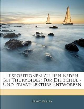Dispositionen Zu Den Reden Bei Thukydides by Franz Müller
