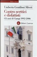 Contro scettici e disfattisti. Gli anni di Ciampi 1992-2006 by Umberto Gentiloni Silveri