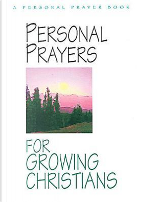 Personal Prayers for Growing Christians by A. W. Schreiber