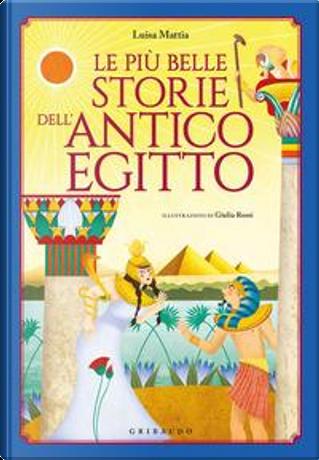 Le più belle storie dell'antico Egitto by Luisa Mattia