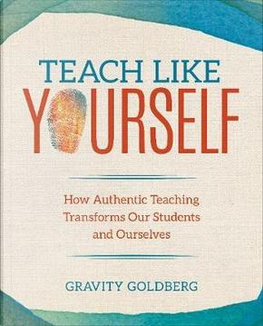Teach Like Yourself by Gravity Goldberg