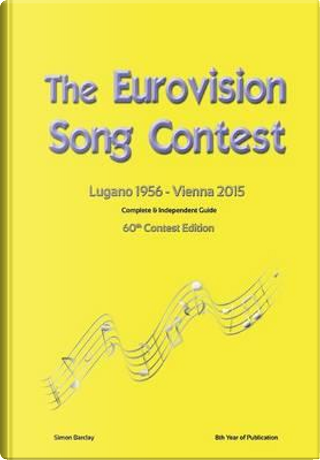 The Complete & Independent Guide to the Eurovision Song Contest 2015 by Simon Barclay