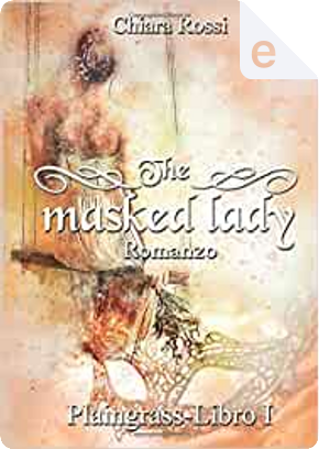 The Masked Lady by Chiara Rossi