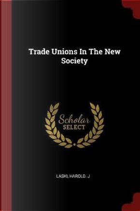 Trade Unions in the New Society by Harold J. Laski