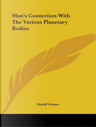 Man's Connection With the Various Planetary Bodies by Rudolf Steiner