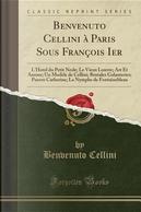 Benvenuto Cellini à Paris Sous François Ier by Benvenuto Cellini