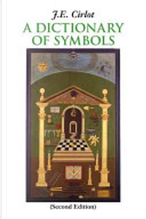 A Dictionary of Symbols by J. E. Cirlot
