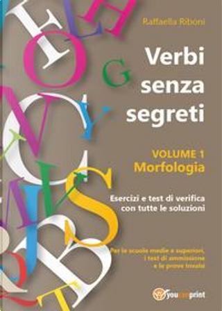 Verbi senza segreti. Morfologia by Raffaella Riboni