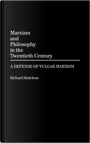 Marxism and Philosophy in the Twentieth Century by Richard Hudelson