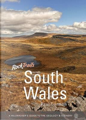 Rock Trails South Wales - A Hillwalker's Guide to the Geology & Scenery by Paul Gannon