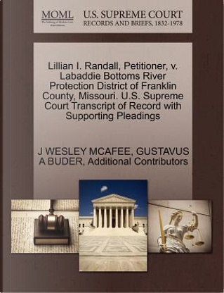 Lillian I. Randall, Petitioner, V. Labaddie Bottoms River Protection District of Franklin County, Missouri. U.S. Supreme Court Transcript of Record wi by J. Wesley McAfee