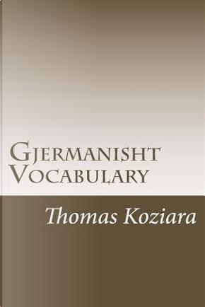 Gjermanisht Vocabulary by Thomas P. Koziara