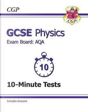 GCSE Physics AQA 10-Minute Tests (including Answers) (A*-G course) by CGP Books