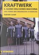 Kraftwerk. Il suono dell'uomo-macchina by Gabriele Lunati