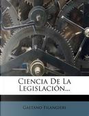Ciencia de La Legislacion... by Gaetano Filangieri