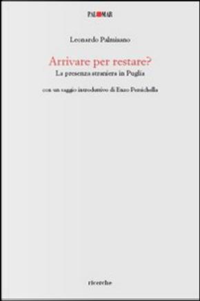 Arrivare per restare? La presenza straniera in Puglia by Leonardo Palmisano