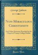 Non-Miraculous Christianity by George Salmon