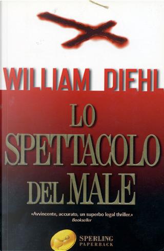 Lo spettacolo del male by William Diehl