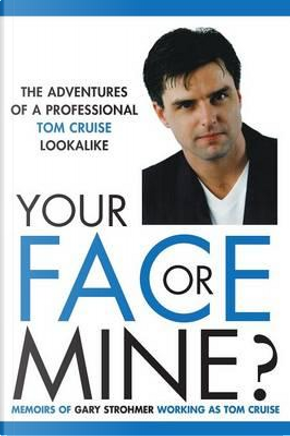 Your Face or Mine - The Adventures of a Professional Tom Cruise Lookalike by Gary Strohmer